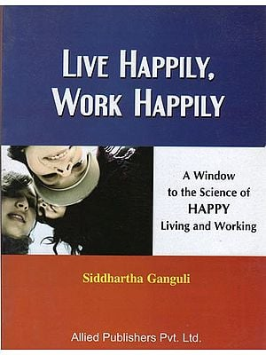 Live Happily Work Happily (A Window to the Science of Happy Living and Working)