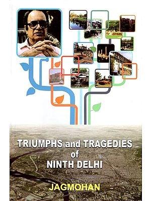 Triumphs and Tragedies of Ninth Delhi
