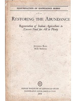 Restoring The Abundance - Regeneration of India Agriculture to Ensure Food for All in Plenty (An Old and Rare Book)