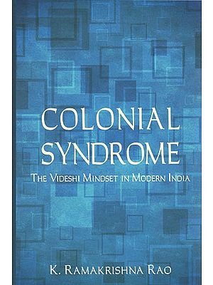 Colonial Syndrome (The Videshi Mindest in Modern India)