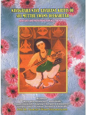 Navagraha Nava Aavarana Kritis of Sri Mutthu Swamy Deekshitar (With GIST and Notations for all the Kritis)