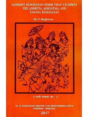Sanskrit Ramayanas Other Than Valmiki's - The Adbhuta, Adhyatma, And Ananda Ramayanas