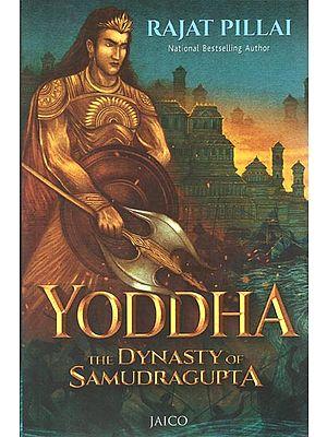 Yoddha (The Dynasty of Samudragupta)