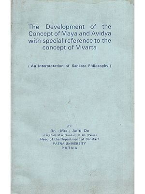 The Development of the Concept of Maya and Avidya with Special Reference to the Concept of Vivarta (An Old and Rare Book)