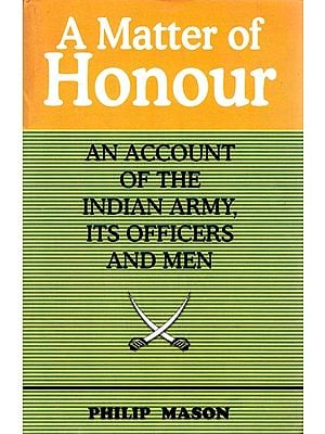 A Matter of Honour (An Account of The Indian Army, Its Officers and Men)