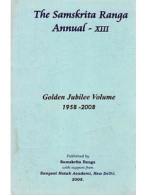 The Samskrita Ranga Annual -XIII (Golden Jubilee Volume 1958 - 2008)