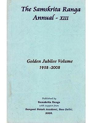 The Samskrita Ranga Annual -XIII (Golden Jubilee Volume 1958 - 2008)