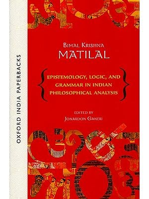 Epistemology, Logic, and Grammar in Indian Philosophical Analysis