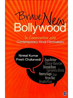 Brave New Bollywood (In Conversation with Contemporary Hindi Filmmakers)