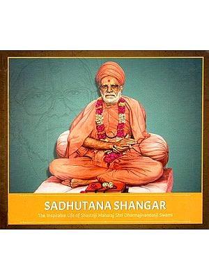 Sadhutana Shangar (The Inspirable Life of Shastriji Maharaj Shri Dharmajivandasji Swami)