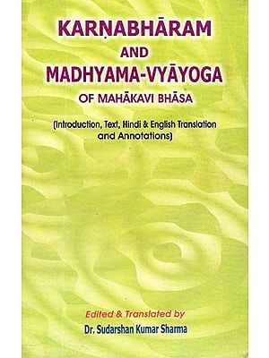 Karnabharam and Madhyama-Vyayoga (Introduction, Text, Enlgish & Hindi Translation and Annotations)