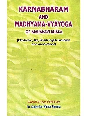Karnabharam and Madhyama-Vyayoga (Introduction, Text, Enlgish & Hindi Translation and Annotations)