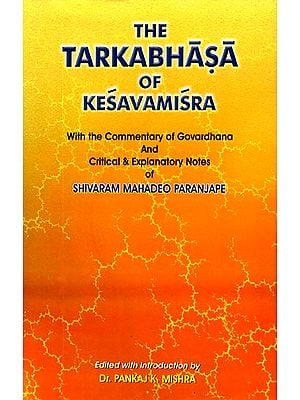 The Tarkabhasa of Kesavamisra (With The Commentary of Goverdhana and Critical & Explanatory Notes of Shivaram Mahadeo Paranjape)