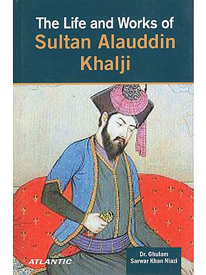 The Life and Works of Sultan Alauddin Khalji