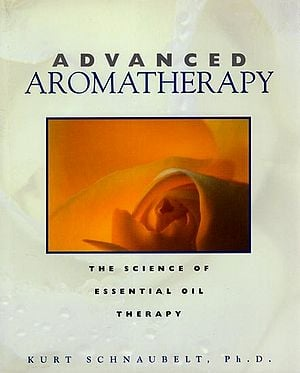 Advanced Aromatherapy (The Science of Essential Oil Therapy)
