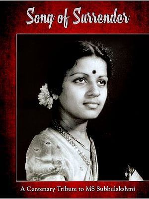 Song of Surrender (A Centenary Tribute to MS Subbulakshmi)