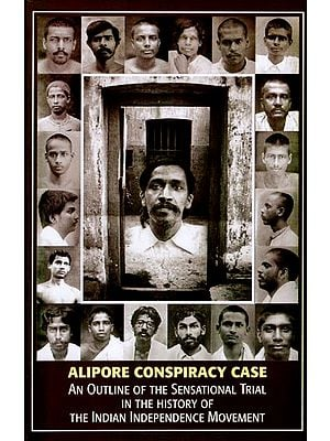 Alipore Conspiracy Case (An Outline of The Sensational Trail in The History of The Independence Movement)