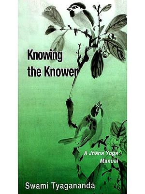 Knowing the Knower (A Jnana Yoga Manual)