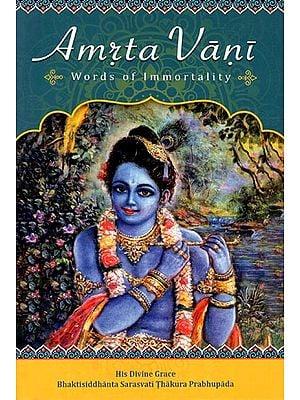 Amrta Vani - Words of Immortality (His Divine Grace Bhaktisiddhanta Sarasvati Thakura Prabhupada)
