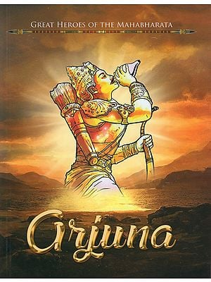 Arjuna (Great Heroes of the Mahabharata)