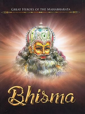 Bhisma (Great Heroes of the Mahabharata)