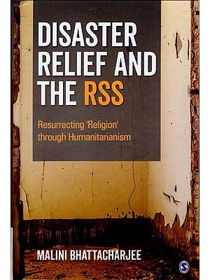 Disaster Relief and The RSS (Resurecting Religion Through Humanitarianism)