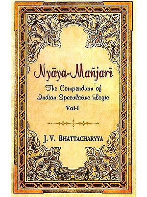 Nyaya Manjari - The Compendium of Indian Speculative Logic (Vol-I)