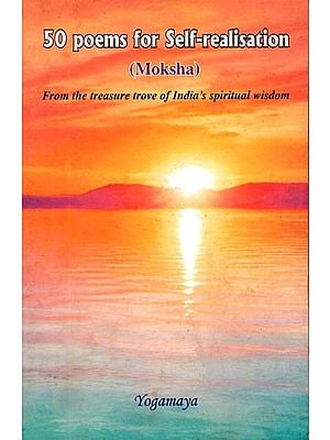 50 Poems for Self-Realisation (Moksha) - From the Treasure Trove of India's Spiritual Wisdom