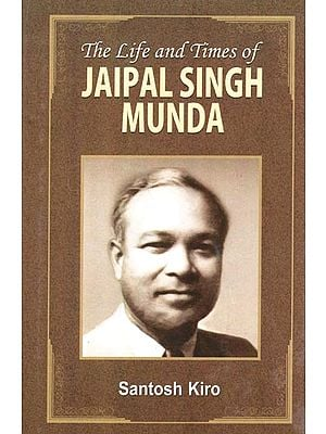 The Life and Times of Jaipal Singh Munda