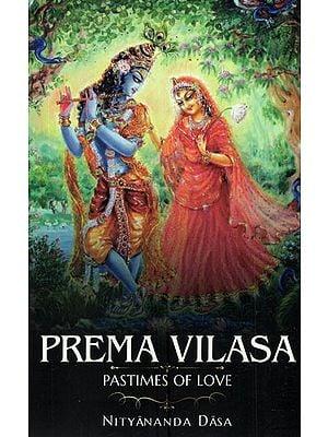 Prema Vilasa (Pastimes of Divine Love)