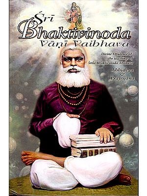 Sri Bhaktivinoda Vani Vaibhava: Divine Opulence of the Teachings of Srila Bhaktivinoda Thakura (Volume 2 & 3)
