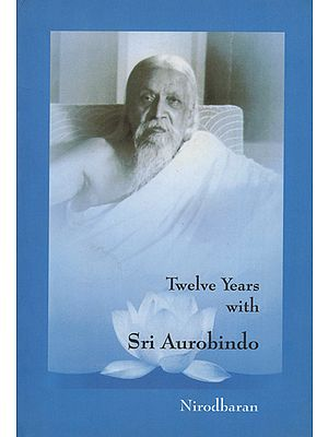 Twelve Years With Sri Aurobindo