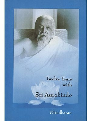Twelve Years With Sri Aurobindo