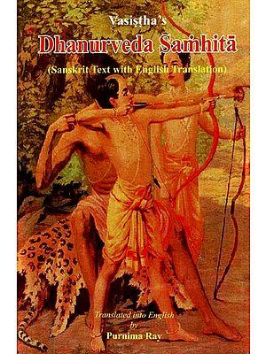 Vasistha's Dhanurveda Samhita (Sanskrit Text With English Translation)