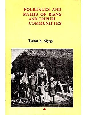 Folktales and Myths of Riang and Tripuri Communities - A Study of Their Cultural Profile (An Old and Rare Book)