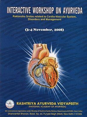 Interactive Workshop on Ayurveda (Raktavaha Srotas Related to Cardio Vascular System, Disorders and Management)