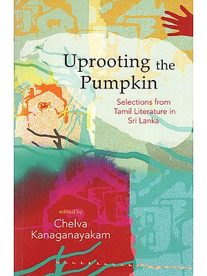 Uprooting the Pumpkin (Selection from Tamil Literature in Sri Lanka)