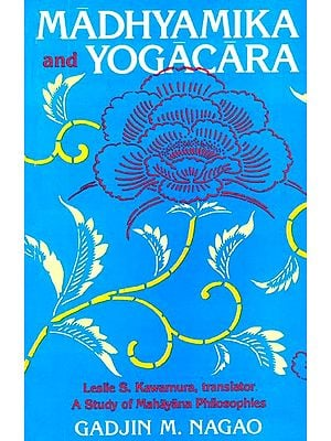 Madhyamika and Yogacara (A Study of Mahayana Philosophies)