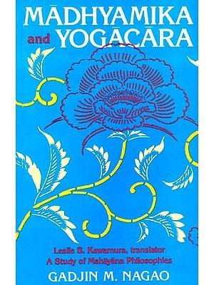 Madhyamika and Yogacara (A Study of Mahayana Philosophies)