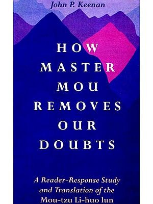 How Master Mou Removes Our Doubts (A Reader-Response Study and Translation of the Mou-tzu Li-huo lun)