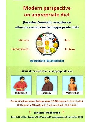 Modern Perspective On Appropriate Diet (Includes Ayurvedic Remedies On Ailments Caused Due To Inappropriate Diet)