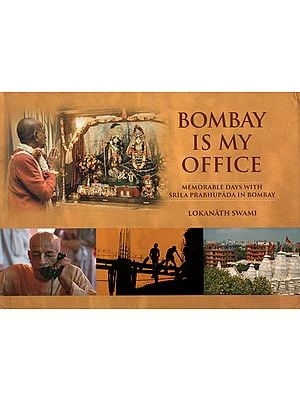 Bombay is My Office (Memorable Days With Srila Prabhupada In Bombay)