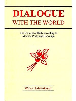 Dialogue With The World (The Concept of Body According to Merleau-Ponty and Ramanuja