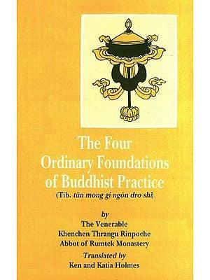 The Four Ordinary Foundations of Buddhist Practice (Tib. tun mong gi ngon dro shi)
