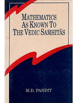 Mathematics as Known to The Vedic Samhitas (An Old Book)