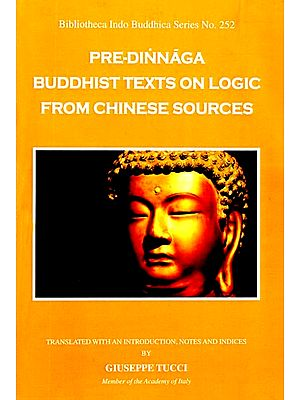 Pre-Dinnaga Buddhist Texts On Logic From Chinese Sources