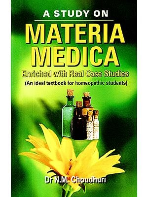 A Study on Materia Medica - Enriched With Real Case Studies (An Ideal Textbook For Homeopathic Students)