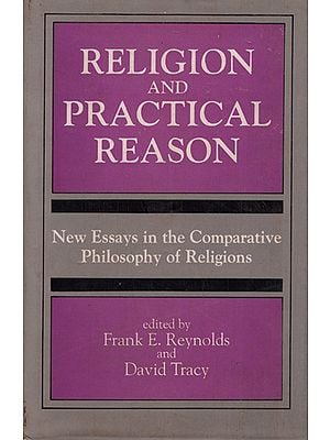 Religiion and Practical Reason (New Essays in The Comparative Philosophy of Religions)
