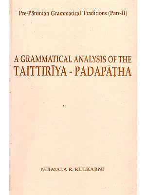 A Grammatical Analysis of Taittiriya - Padapatha (Pre-Paninian Grammatical Traditions Part - II)