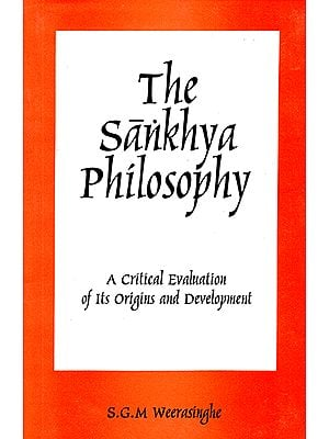 The Sankhya Philosophy (A Critical Evaluation of Its Origins and Development)